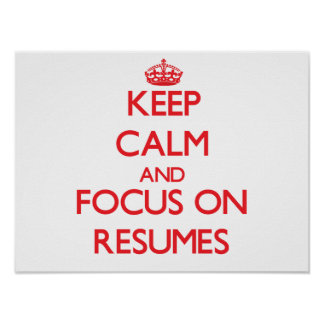 Keep Calm and focus on Resumes Poster