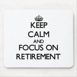 Keep Calm and focus on Retirement Mouse Pad