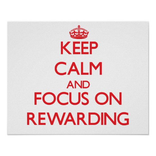 Keep Calm and focus on Rewarding Poster