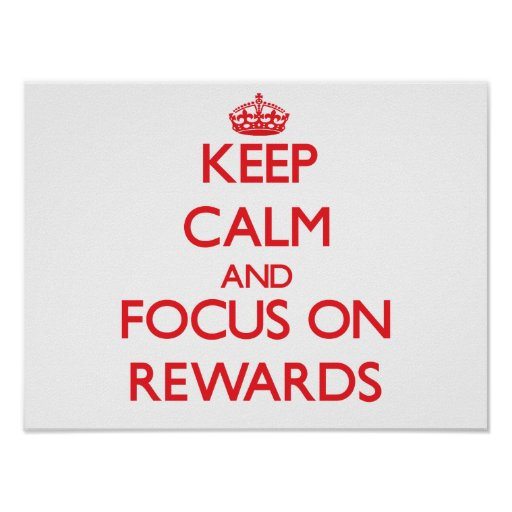 Keep Calm and focus on Rewards Poster