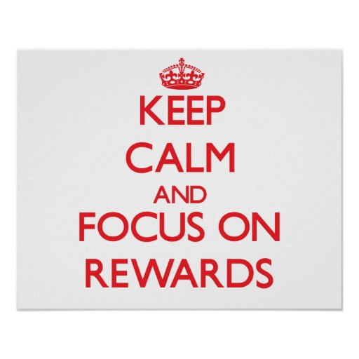 Keep Calm and focus on Rewards Posters
