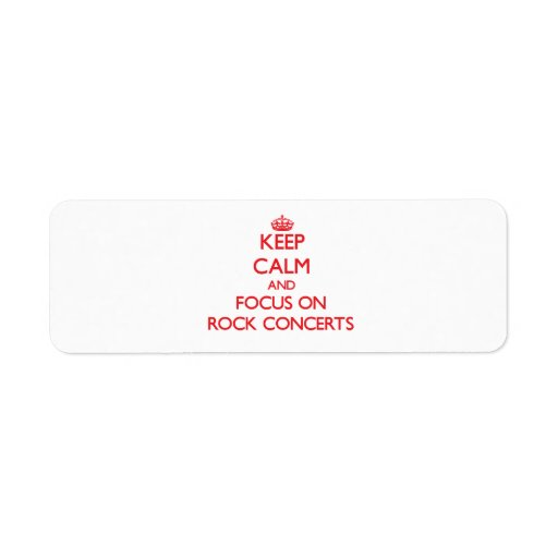 Keep Calm and focus on Rock Concerts Return Address Labels