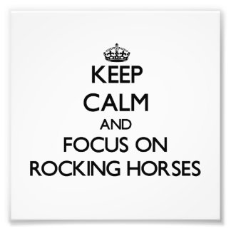 Keep Calm and focus on Rocking Horses Photo