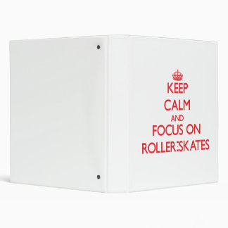 Keep Calm and focus on Roller-Skates Binders