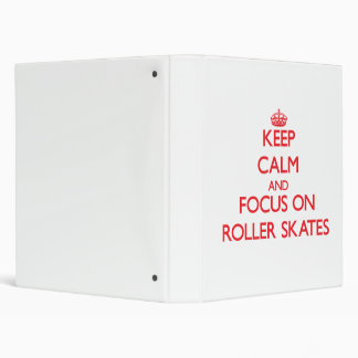 Keep Calm and focus on Roller Skates Binders