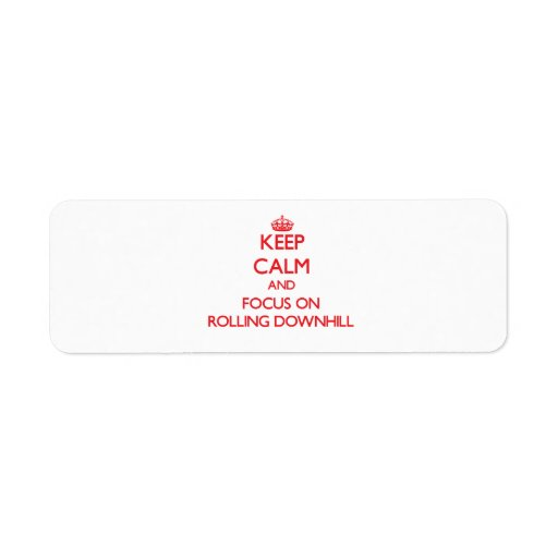 Keep Calm and focus on Rolling Downhill Return Address Labels