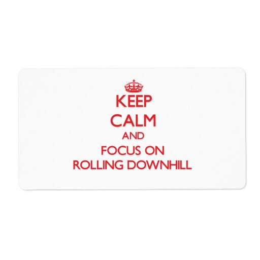 Keep Calm and focus on Rolling Downhill Custom Shipping Labels