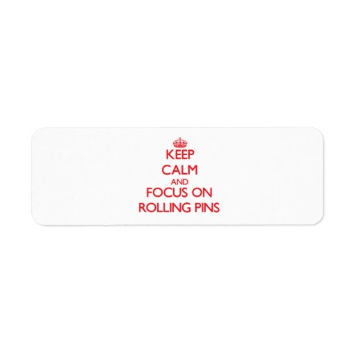Keep Calm and focus on Rolling Pins Labels