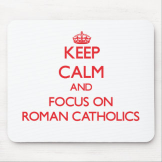 Keep Calm and focus on Roman Catholics Mouse Pads