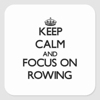 Keep Calm and focus on Rowing Square Sticker