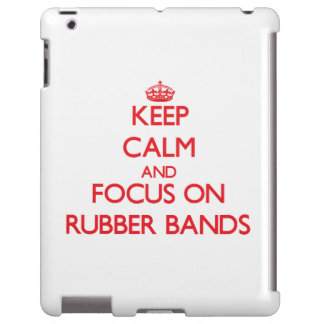 Keep Calm and focus on Rubber Bands