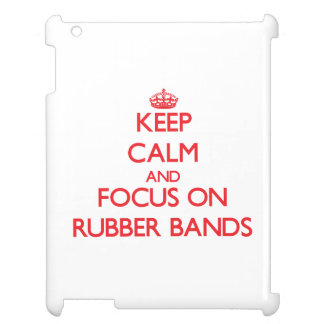 Keep Calm and focus on Rubber Bands Cover For The iPad