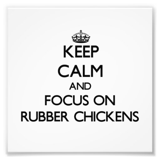 Keep Calm and focus on Rubber Chickens Photographic Print