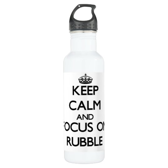 Keep Calm and focus on Rubble