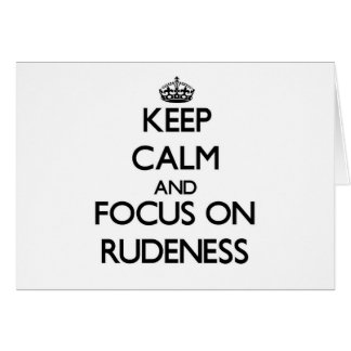 Keep Calm and focus on Rudeness Greeting Card