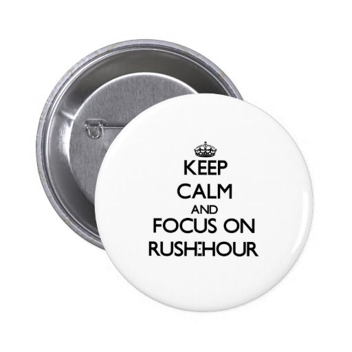 Keep Calm and focus on Rush-Hour Pinback Button