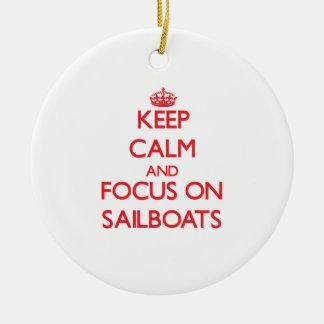 Keep Calm and focus on Sailboats Ceramic Ornament
