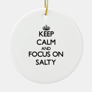 Keep Calm and focus on Salty Ceramic Ornament