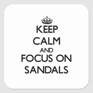 Keep Calm and focus on Sandals Square Sticker