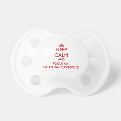 Keep Calm and focus on Saturday Cartoons Pacifier