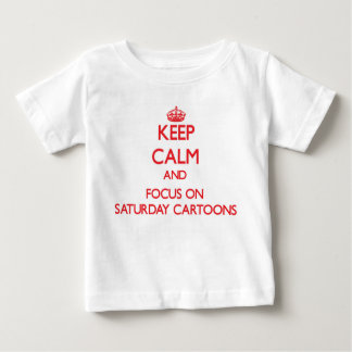Keep Calm and focus on Saturday Cartoons Tshirts