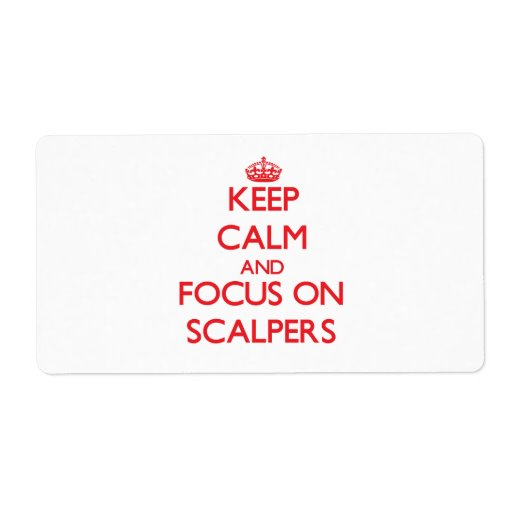 Keep Calm and focus on Scalpers Personalized Shipping Label