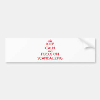 Keep Calm and focus on Scandalizing Bumper Stickers