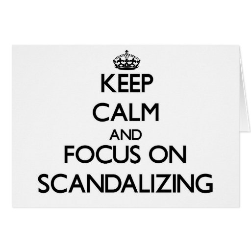 Keep Calm and focus on Scandalizing Card