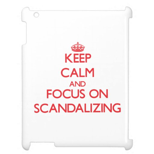 Keep Calm and focus on Scandalizing Cover For The iPad