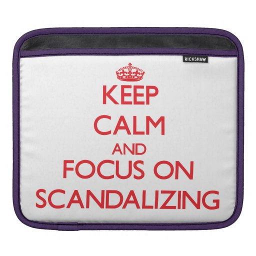 Keep Calm and focus on Scandalizing iPad Sleeves