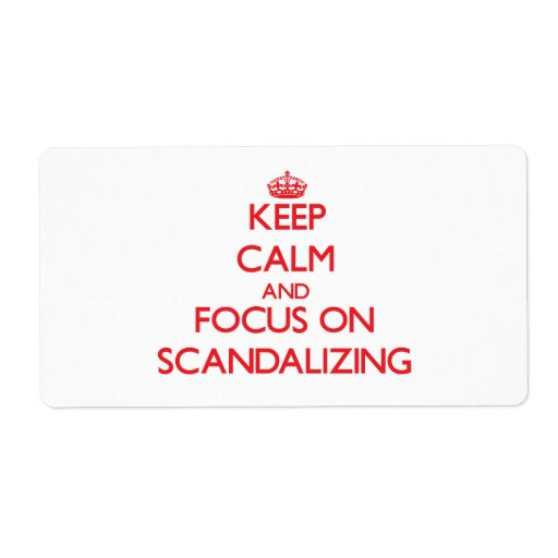 Keep Calm and focus on Scandalizing Shipping Labels