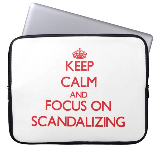 Keep Calm and focus on Scandalizing Computer Sleeve