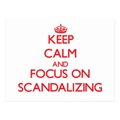 Keep Calm and focus on Scandalizing Post Card
