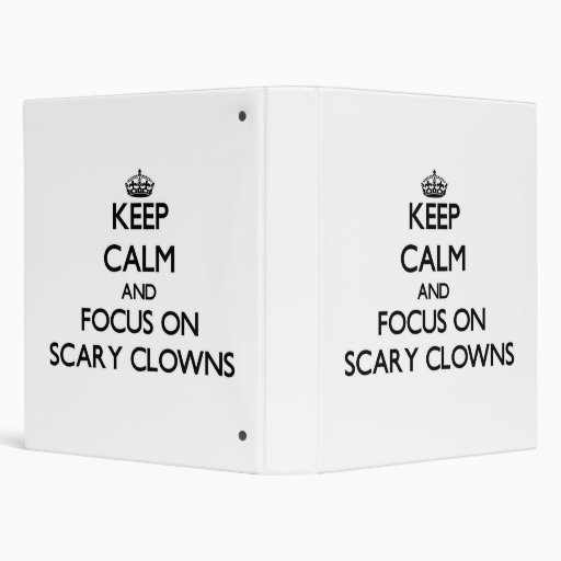 Keep Calm and focus on Scary Clowns Binder