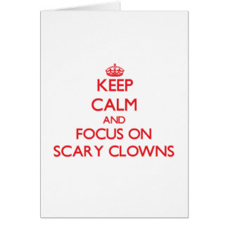 Keep Calm and focus on Scary Clowns Greeting Card