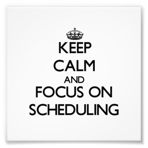 Keep Calm and focus on Scheduling Art Photo