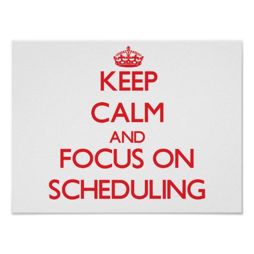 Keep Calm and focus on Scheduling Posters