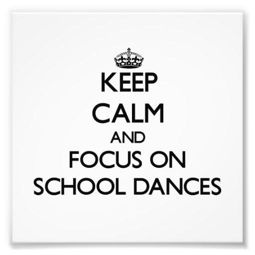 Keep Calm and focus on School Dances Photo Print