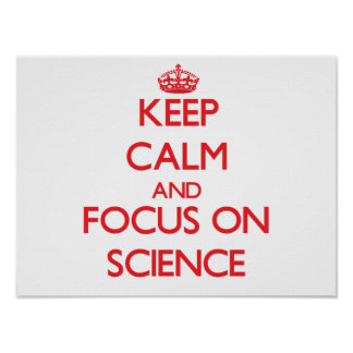Keep Calm and focus on Science Poster