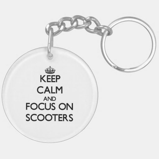 Keep Calm and focus on Scooters Key Chain