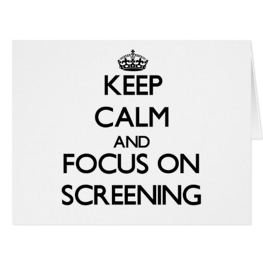 Keep Calm and focus on Screening Greeting Card