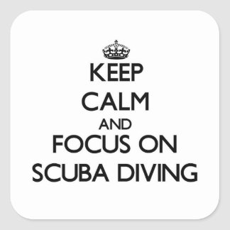 Keep Calm and focus on Scuba Diving Square Sticker
