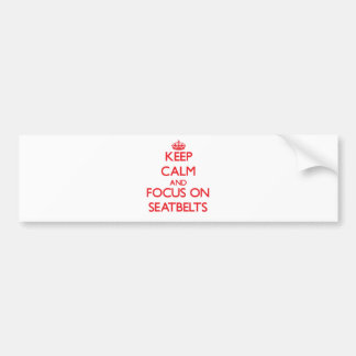 Keep Calm and focus on Seatbelts Bumper Stickers