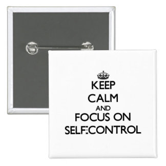 Keep Calm and focus on Self-Control Pinback Buttons
