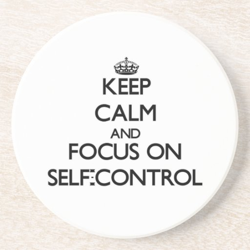 Keep Calm and focus on Self-Control Drink Coaster