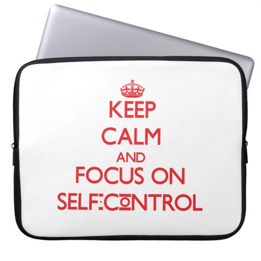 Keep Calm and focus on Self-Control Computer Sleeves