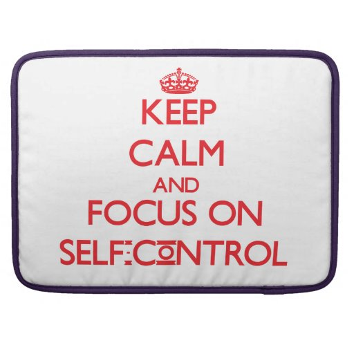 Keep Calm and focus on Self-Control MacBook Pro Sleeves