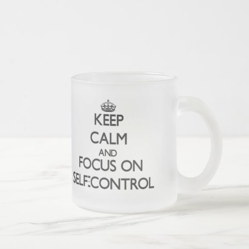 Keep Calm and focus on Self-Control Mugs