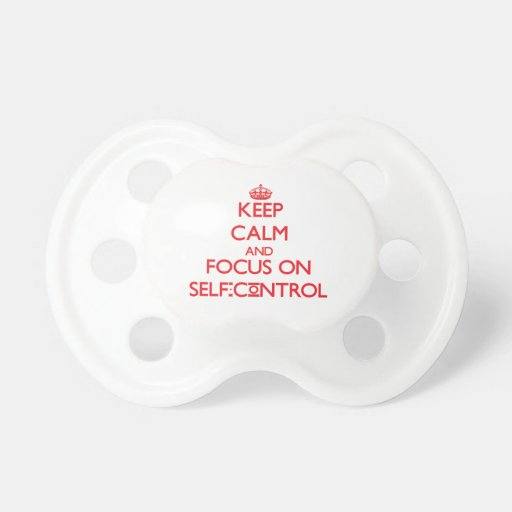 Keep Calm and focus on Self-Control Baby Pacifier