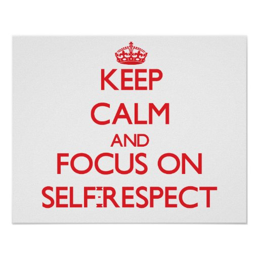 Keep Calm and focus on Self-Respect Print